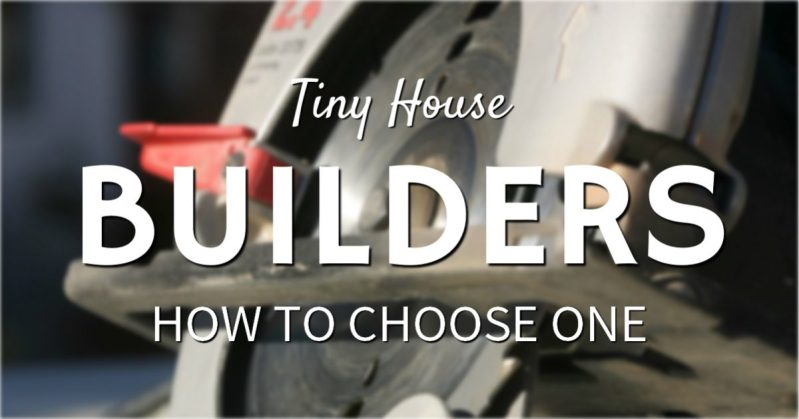 How to Pick a Tiny House Builder